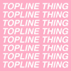 Topline Thing
