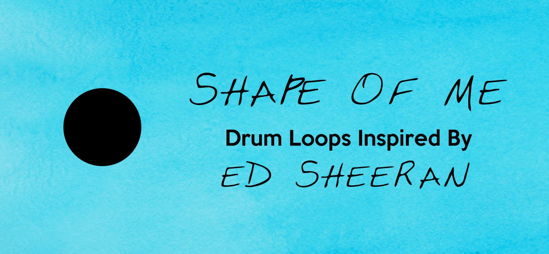 Shape of You Drum Loops Inspired by Ed Sheeran