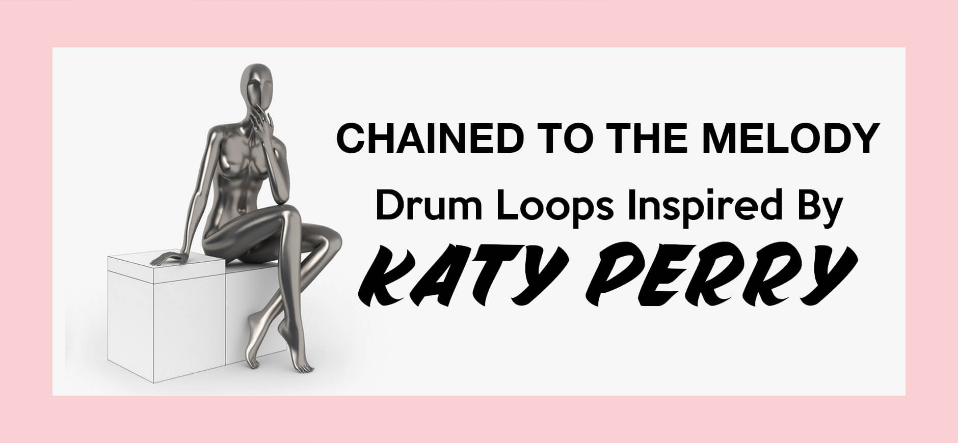 Chained to the Rhythm Drum Loops Inspired by Katy Perry