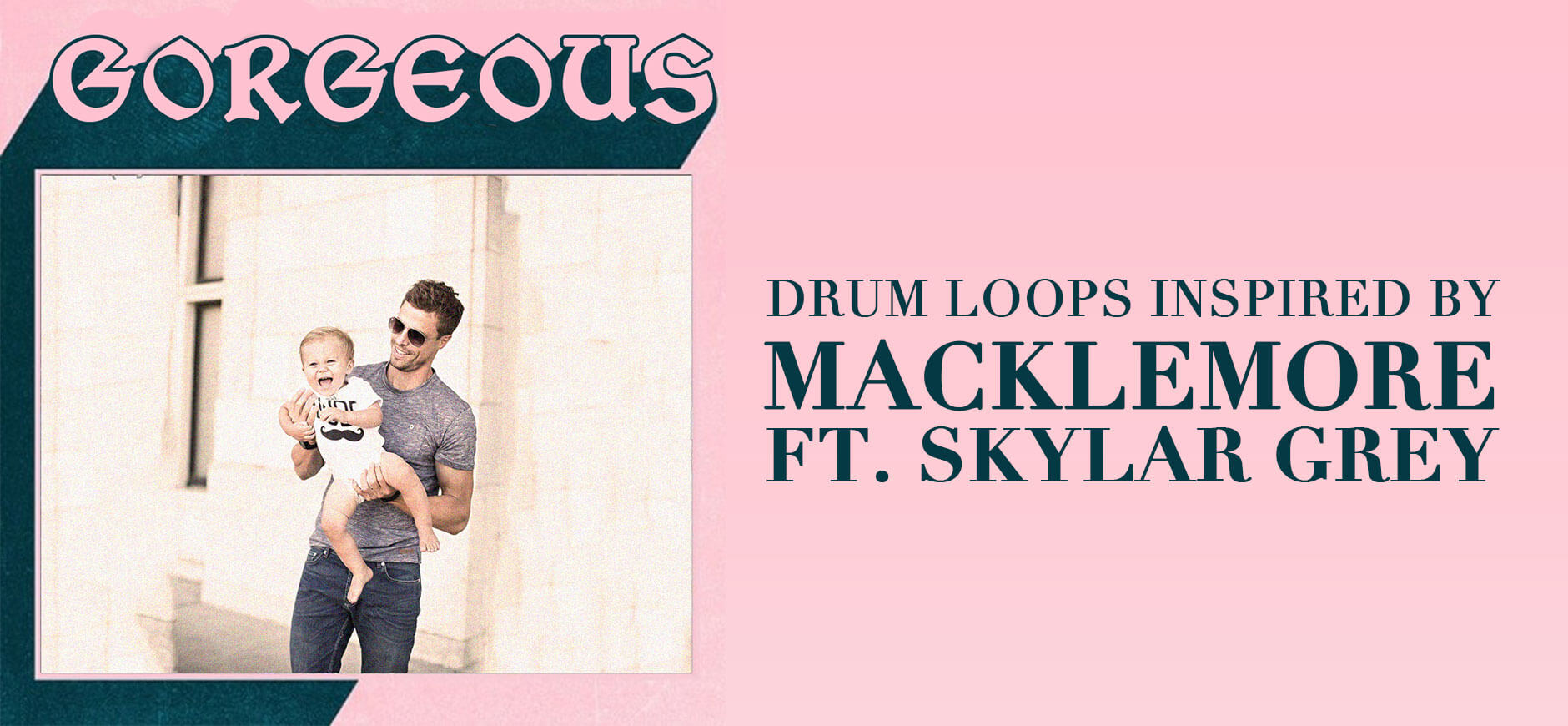 Glorious Drum Loops Inspired by Macklemore ft. Skylar Grey