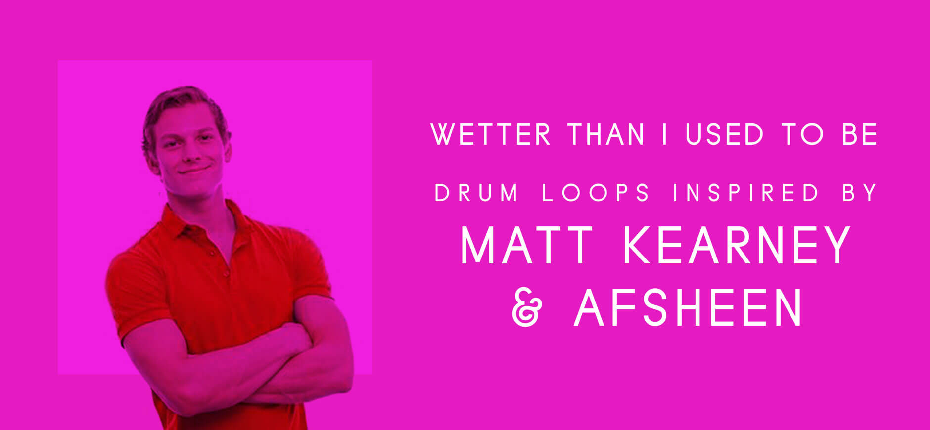 Better Than I Used to Be Drum Loops Inspired by Mat Kearney & Afsheen