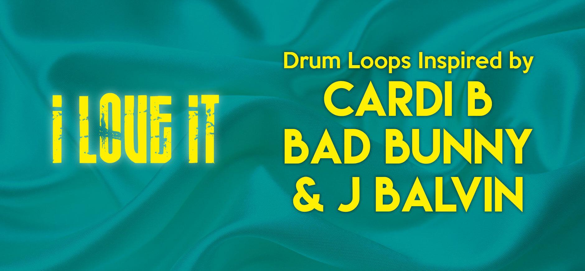 I Like It Drum Loops Inspired by Cardi B, Bad Bunny, & J Balvin